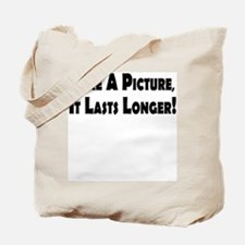 Take a Picture, It Lasts Long Tote Bag