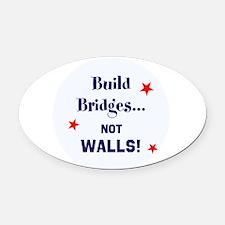 Build Bridges, not walls Oval Car Magnet
