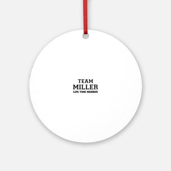 Team MILLER, life time member Round Ornament