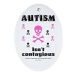 Autism isn't contagious Ornament (Oval)