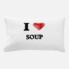 I love Soup Pillow Case