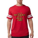 Left handed always right Mens Football Shirts