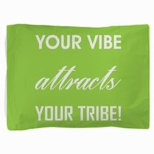 YOUR VIBE ATTRACTS... Pillow Sham