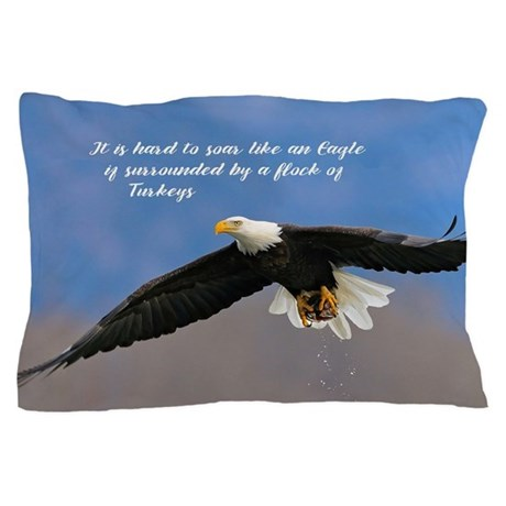Soar Like An Eagle If You Can Pillow Case By