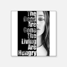 The dead are gone, the living are hungry Sticker
