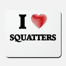 I love Squatters Mousepad