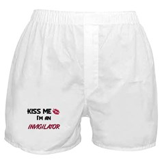 Kiss Me I'm a INVIGILATOR Boxer Shorts