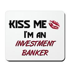 Kiss Me I'm a INVESTMENT BANKER Mousepad