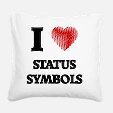 I love Status Symbols Square Canvas Pillow