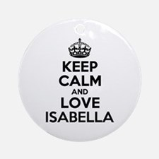 Keep Calm and Love ISABELLA Round Ornament