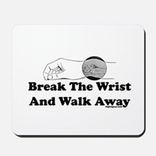 Break The Wrist And Walk Away Mousepad