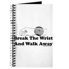 Break The Wrist And Walk Away Journal