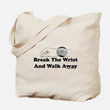 Break The Wrist And Walk Away Tote Bag