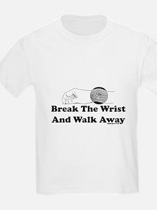 Break The Wrist And Walk Away T-Shirt