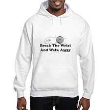 Break The Wrist And Walk Away Hoodie