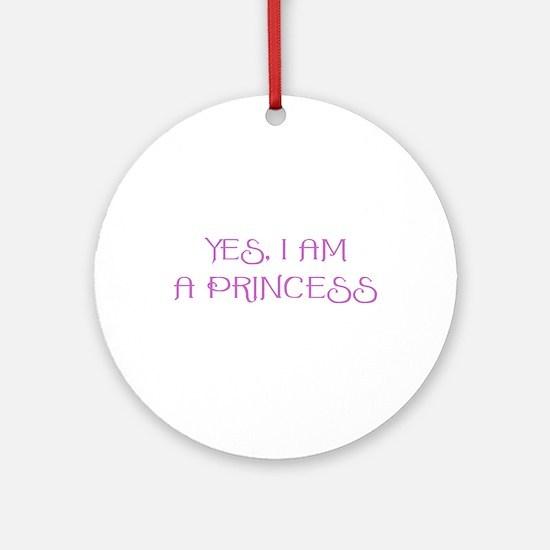 Yes, I am a Princess Ornament (Round)