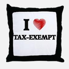 I love Tax-Exempt Throw Pillow