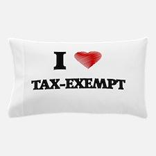 I love Tax-Exempt Pillow Case