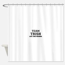 Team TRISH, life time member Shower Curtain