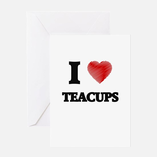 I love Teacups Greeting Cards