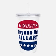 Anyone But Hillary   F Acrylic Double-wall Tumbler