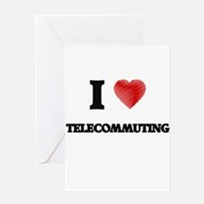 I love Telecommuting Greeting Cards