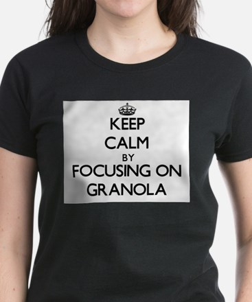 Keep Calm by focusing on Granola T-Shirt