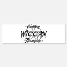 something wiccan this way comes Bumper Bumper Bumper Sticker