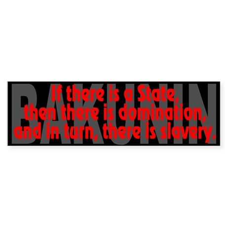 (Bakunin Quote): If there is... - Bumper Sticker
