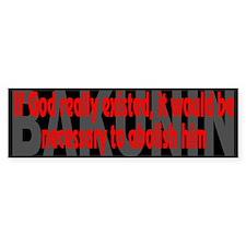 (Bakunin Quote): If God really- Bumper Bumper Sticker
