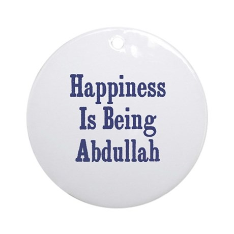 Happiness is being Abdullah Ornament (Round)
