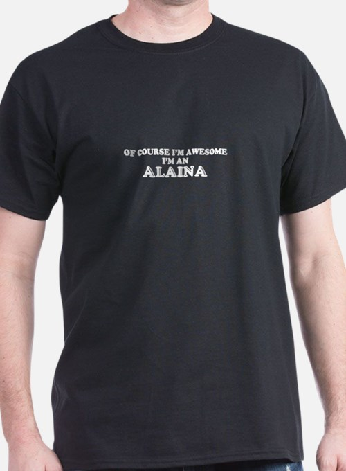Of course I'm Awesome, Im ALAINA T-Shirt