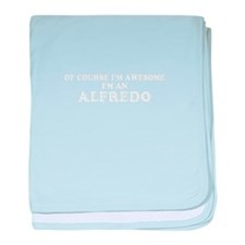 Of course I'm Awesome, Im ALFREDO baby blanket