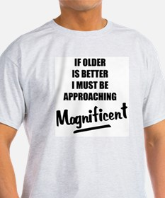If older is better T-Shirt