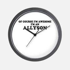 Of course I'm Awesome, Im ALLYSON Wall Clock