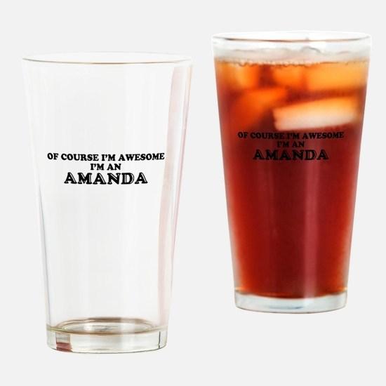 Of course I'm Awesome, Im AMANDA Drinking Glass