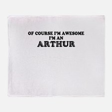 Of course I'm Awesome, Im ARTHUR Throw Blanket