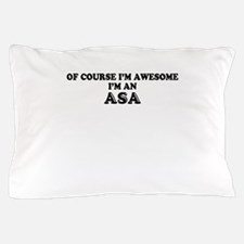Of course I'm Awesome, Im ASA Pillow Case