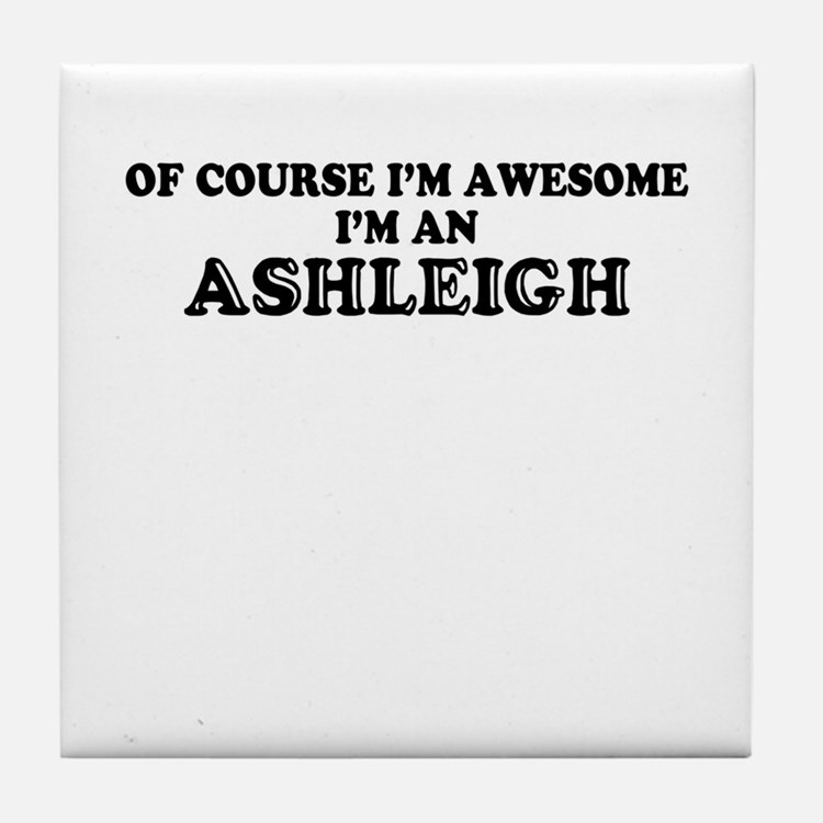 Of course I'm Awesome, Im ASHLEIGH Tile Coaster