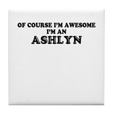 Of course I'm Awesome, Im ASHLYN Tile Coaster