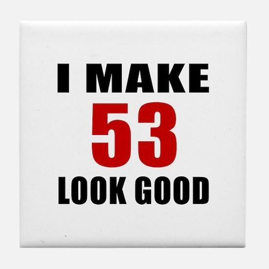 I Make 53 Look Good Tile Coaster