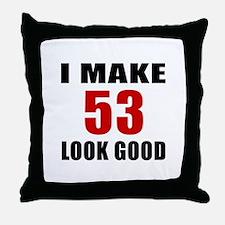 I Make 53 Look Good Throw Pillow