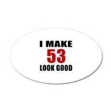 I Make 53 Look Good Wall Decal