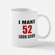 I Make 52 Look Good Mug