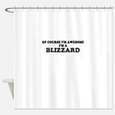 Of course I'm Awesome, Im BLIZZARD Shower Curtain