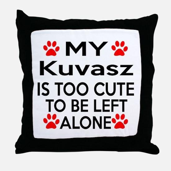 Kuvasz Is Too Cute Throw Pillow