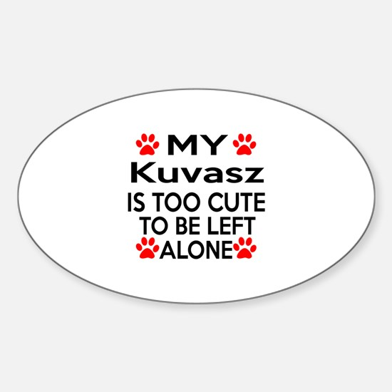 Kuvasz Is Too Cute Sticker (Oval)