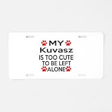 Kuvasz Is Too Cute Aluminum License Plate