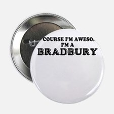 "Of course I'm Awesome, Im BRADBURY 2.25"" Button"