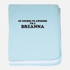 Of course I'm Awesome, Im BREANNA baby blanket